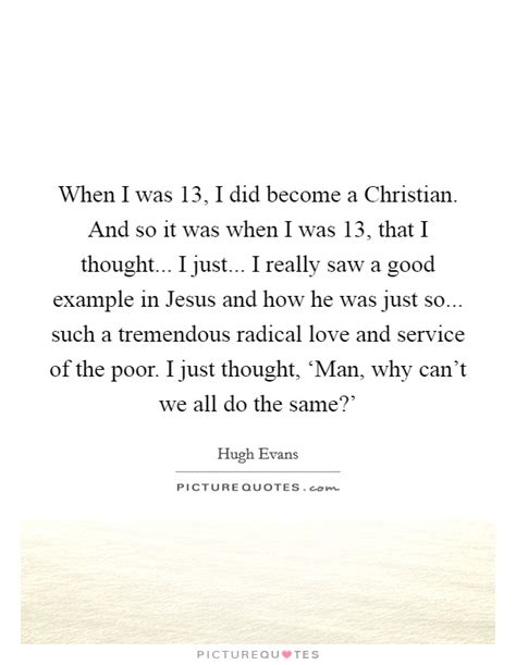 When Did I Become Such A by When I Was 13 I Did Become A Christian And So It Was