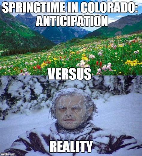 Colorado Memes - springtime in colorado imgflip