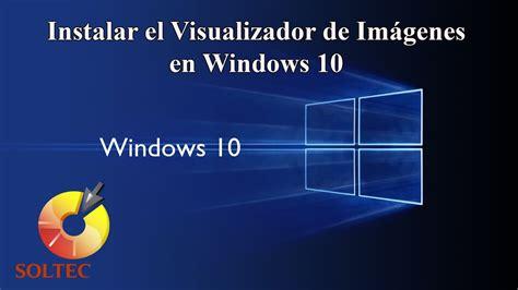 visualizador de imagenes windows 10 no funciona instalar el visualizador de im 225 genes en windows 10 youtube