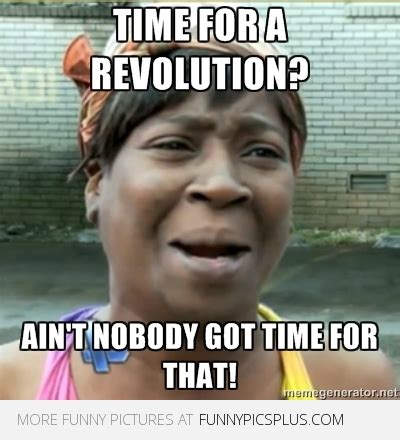 Nobody Got Time For That Meme - 7 best sweet brown ain t nobody got time for that memes