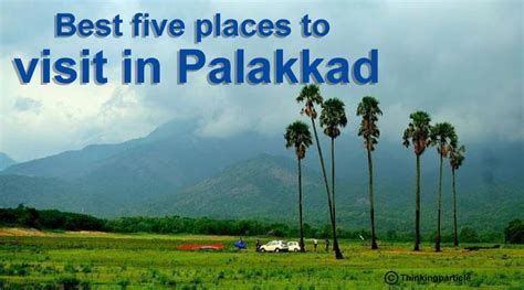 2017 best places to visit in best five places to visit in palakkad kerala tourism