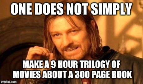 Lotr Meme Generator - one does not simply make the hobbit movies imgflip