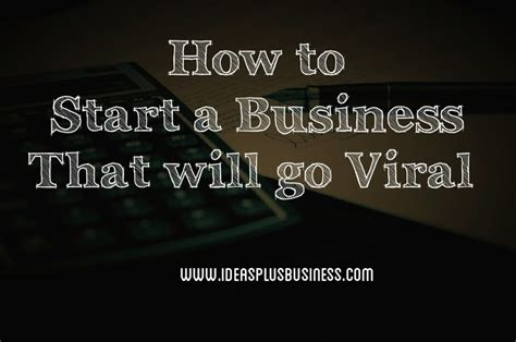 How To Start Small Home Business Ideas How To Start A Business That Will Go Viral