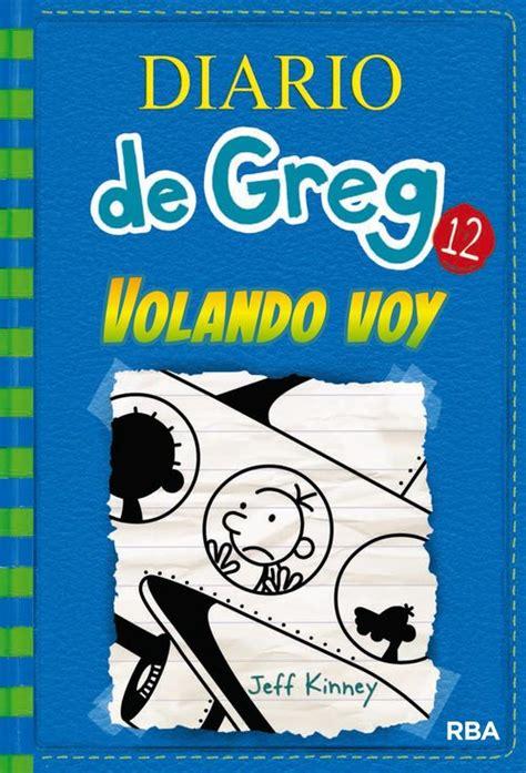 diario de greg 12 8427209827 diario de greg 12 volando voy kinney jeff sinopsis del libro rese 241 as criticas opiniones