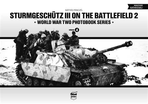 panzer iv on the battlefield volume 2 world war two photobook series books sturmgesch 252 tz iii on the battlefield 2 vol 4 panzerwrecks