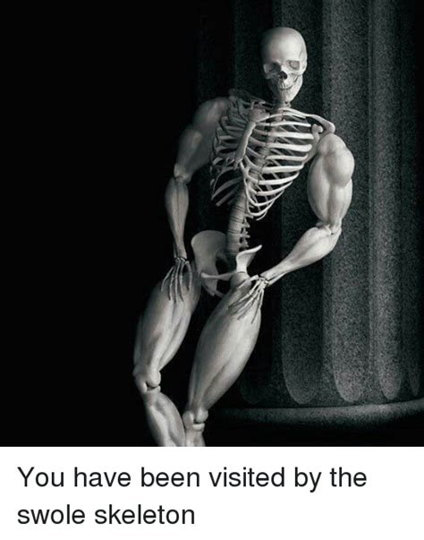 skeleton meme you been visited by the swole skeleton swole meme