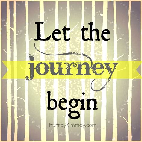 Let The Begin by Let The Journey Begin Quotes Quotesgram