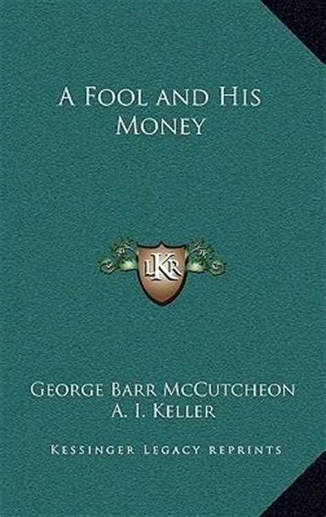 a fool and his money books a fool and his money deceased george barr mccutcheon