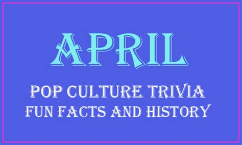 2012 fun facts history and trivia pop culture madness april history in pop culture