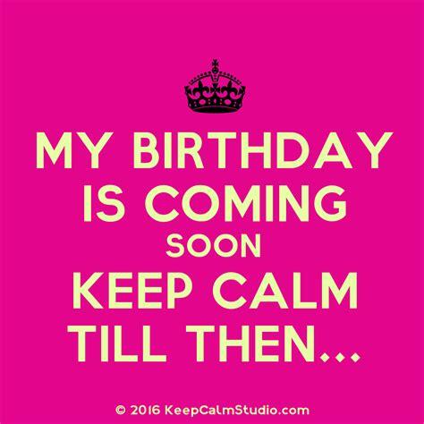 my birthday my birthday is coming soon keep calm till then design