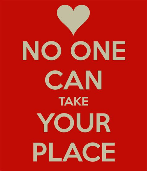 places to take your no one can take your place png