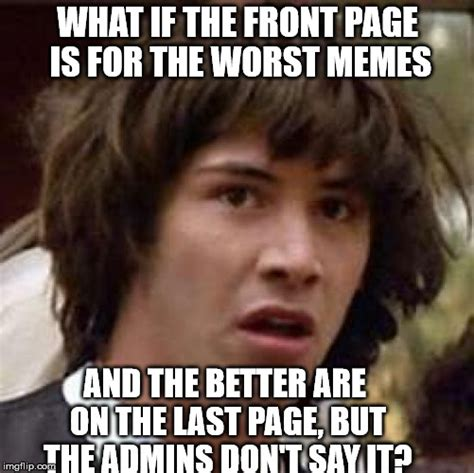 Worst Memes - conspiracy keanu meme imgflip