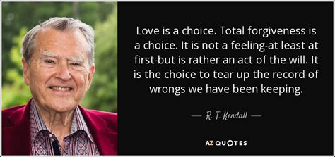 not a choice not r t kendall quote love is a choice total forgiveness is a choice it