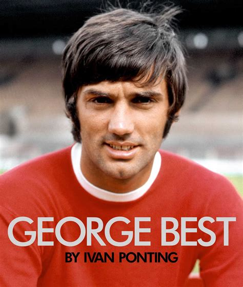 georg best george best book by ivan ponting official publisher