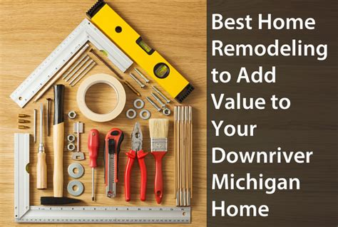 best home remodeling to add value to your downriver