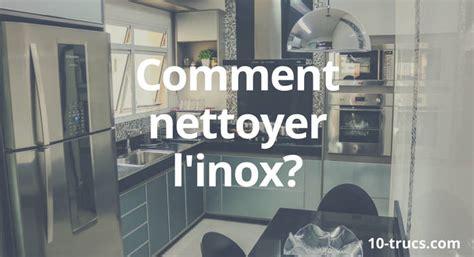 Comment Faire Briller De L Inox by Comment Nettoyer Et Faire Briller L Inox Naturellement