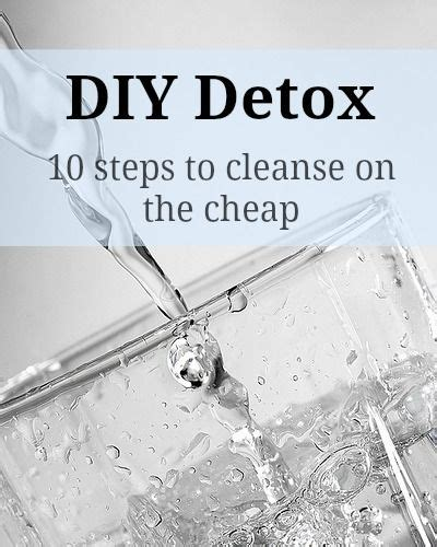 Cheap Ways To Detox by Diy Detox 10 Steps To Cleanse On The Cheap Discount