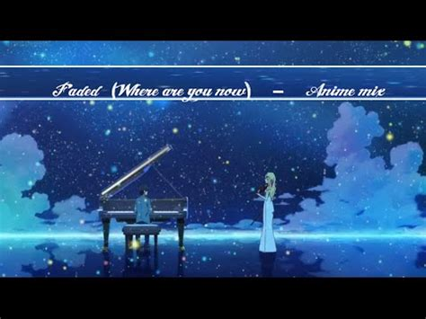 alan walker where are you now faded where are you now alan walker amv anime mix