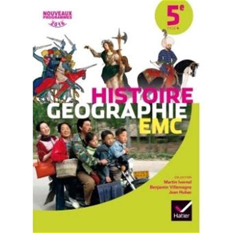 libro histoire gographie 5e programme histoire g 233 ographie emc 5e 233 d 2016 manuel de l 233 l 232 ve manuel de l 233 l 232 ve programme 2016