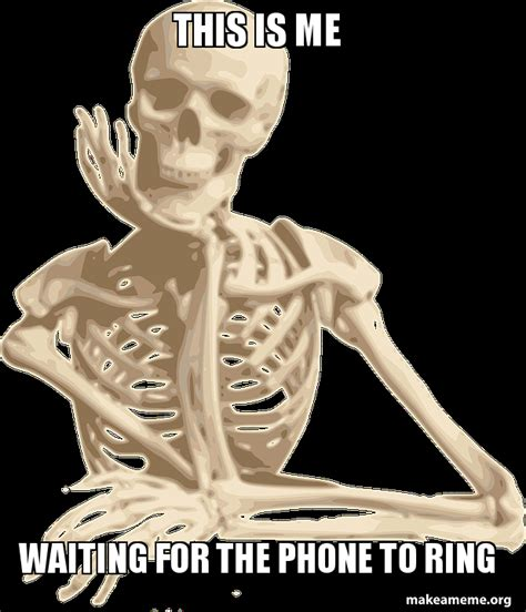 Waiting By The Phone Meme - this is me waiting for the phone to ring hicksy make a