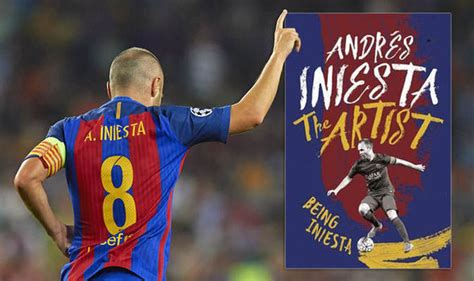 the artist being iniesta 147223233x barcelona book review andres iniesta the artist being iniesta books entertainment