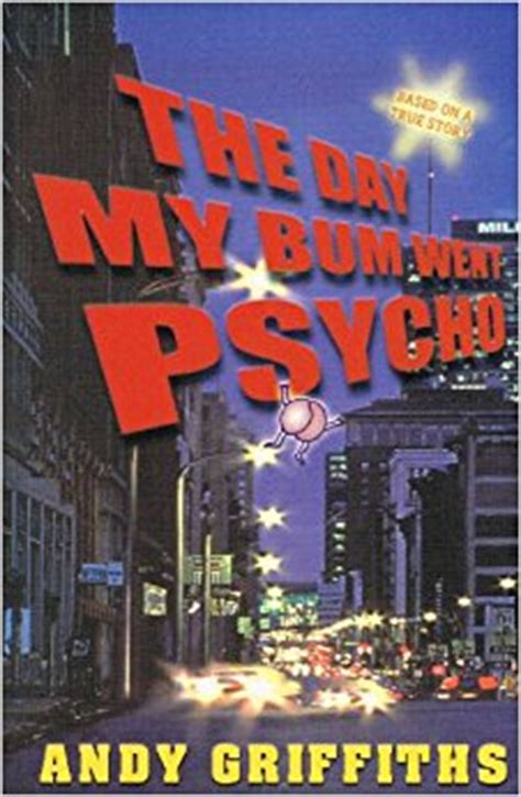The Day My Went Psycho the day my bum went psycho andy griffiths 9780330363204