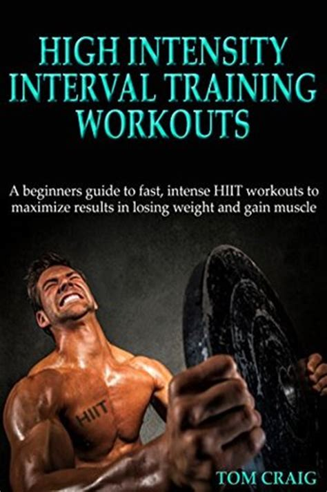 hiit a simple clear cut guide to losing weight with high intensity interval today books hiit high intensity interval workout a