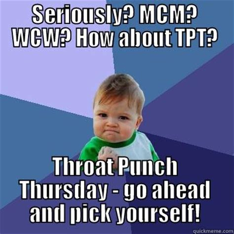 Thursday Funny Memes - throat punch thursday quickmeme laugh out loud funny