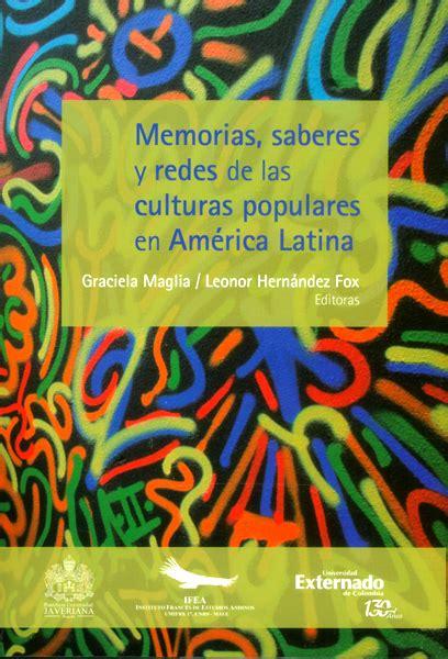 libro memorias de amrica libro impreso memorias saberes y redes de las culturas populares en am 233 rica latina u externado