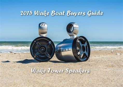wakeboard boat buyers guide 2015 wake boat buyers guide wake tower speakers
