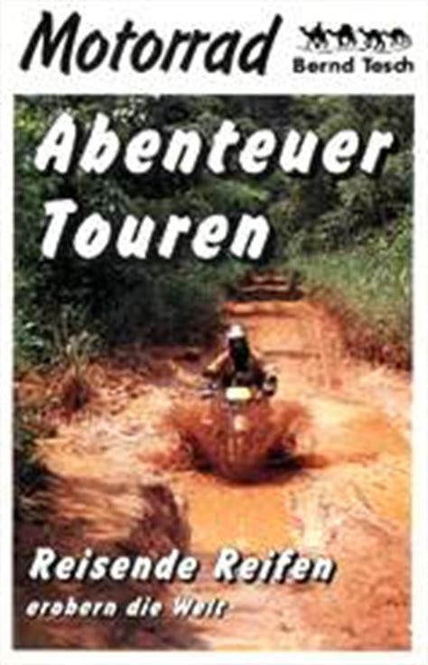 Motorrad Weltreise Buch by Teschs Motorrad Reise B 252 Cher
