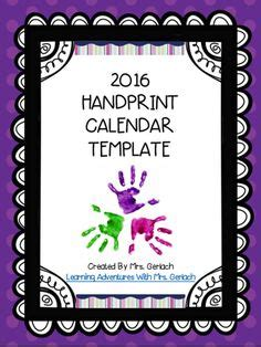 today is calendar template today is the day 2016 handprint calendar template is