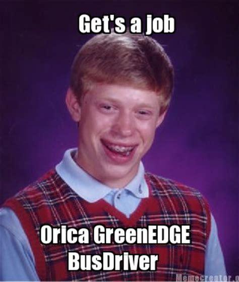 Get A Job Meme - meme creator get s a job orica greenedge busdriver meme