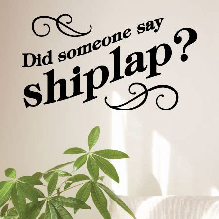 shiplap decal did someone say shiplap wall quotes decal wallquotes