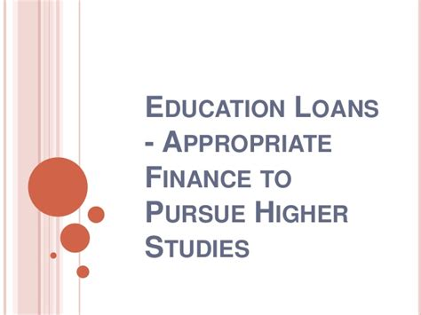 education loans appropriate finance to pursue higher studies