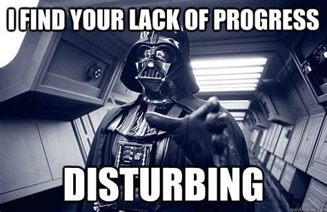 i find your lack of progress disturbing darth vader