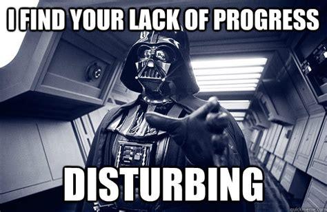 Find Your Meme - i find your lack of progress disturbing darth vader