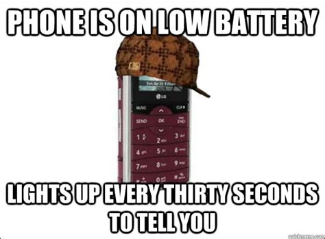Battery Meme - phone is on low battery lights up every thirty seconds to