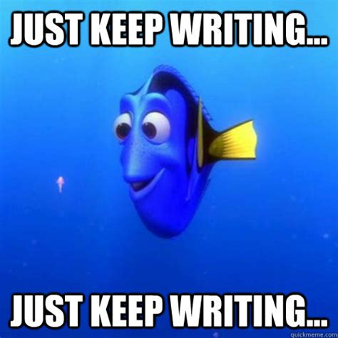 Writing Memes - just keep writing just keep writing dory quickmeme