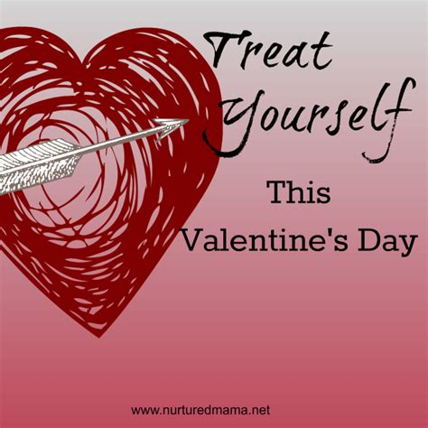 10 Things To Treat Yourself To On Valentines Day by Treat Yourself This S Day Nurtured