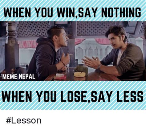 Nothing To Say Meme - when you win say nothing meme nepal when you lose say less