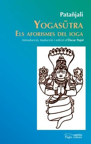 yogasutra los aforismos 8499884989 libro yogasutra els aforismes del ioga de pata 241 jali yoga en red