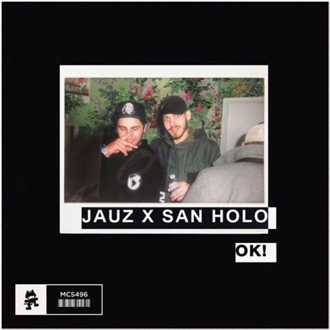 san holo jauz jauz x san holo ok by monstercat free listening on