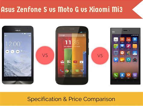 Zenfone 4 Lcd Tc by Asus Zenfone 5 Vs Motorola Moto G Vs Xiaomi Mi3
