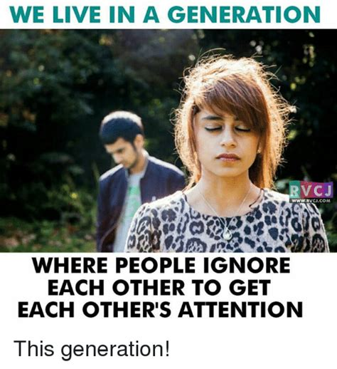 Generation Memes - we live in a generation www rvcjcom where people ignore
