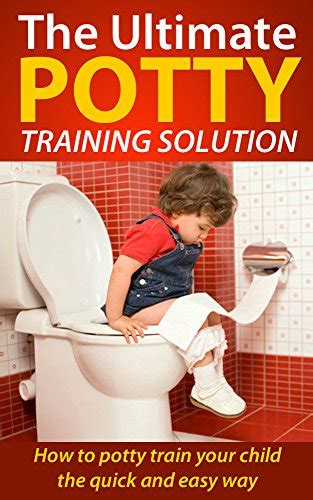 how to potty a fast and easy quot the ultimate potty solution how to potty your child the