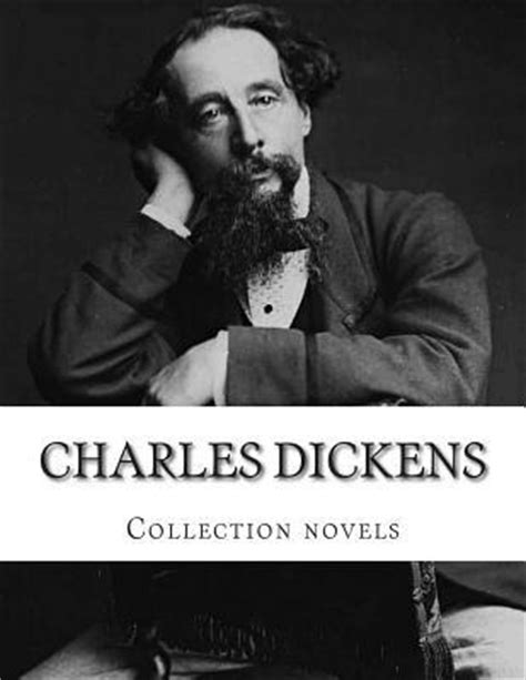 novelist charles dickens biography charles dickens collection novels charles dickens