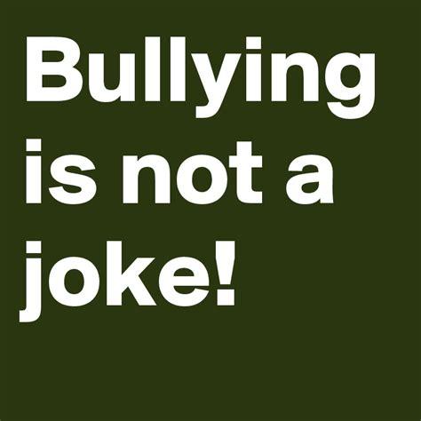 Is A Joke by Bullying Is Not A Joke Post By Curvydoll On Boldomatic