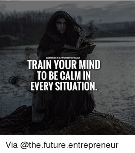 how to your to be calm in instagramitheiruture entrepreneur your mind to be calm in every situation via