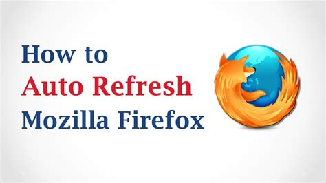 Firefox Auto Refresh by How To Auto Refresh In Mozilla Firefox Browser